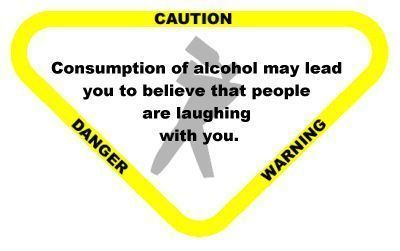 caution consumption of alcohol may lead you to believe that people are laughing with you
