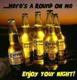 here's a round on me enjoy your night corona