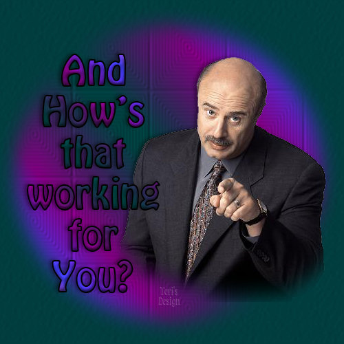 dr phil how u0026 39 s that working for you