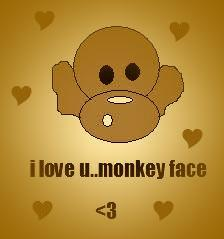 i love you monkey face