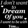 i don't want to dream of you i want to be with you