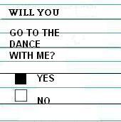 will you go to the dance with me yes no