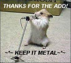 thanks for the add keep it metal