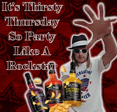 its thirsty thursday so party like a rockstar kid rock