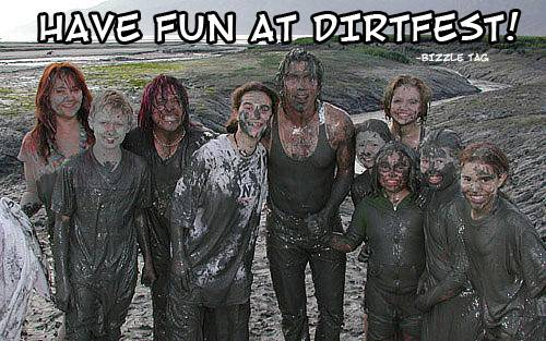 Have fun at dirt fest!