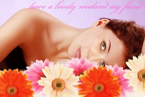 have a lovely weekend my friend
