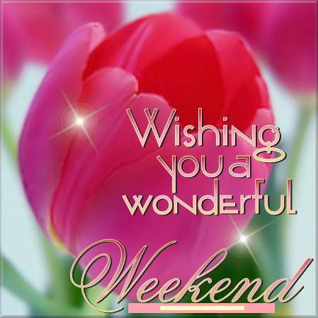 wishing you a wonderful weekend