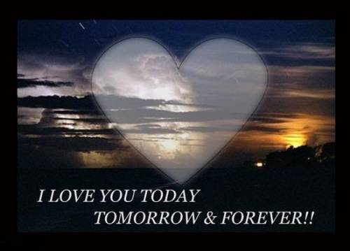 I love you today tomorrow and forever