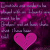 emotions are made to be played with hearts are mean to be broken