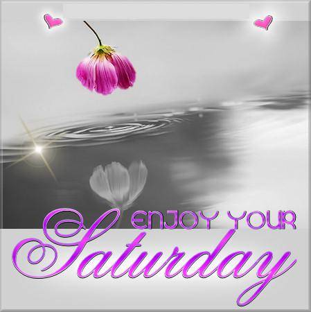 Enjoy your Saturday