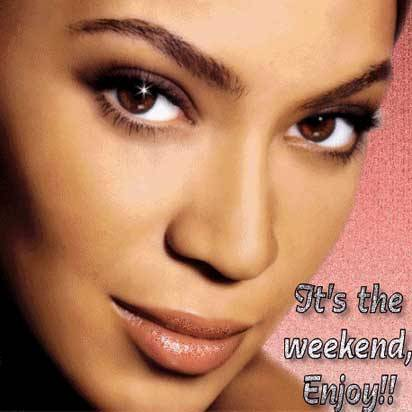 Its the weekend, Enjoy!!