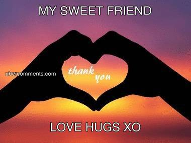 MY SWEET FRIEND LOVE HUGS XO