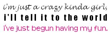 i'm just a crazy kinda girl
