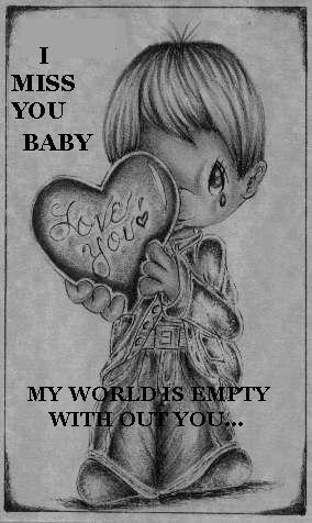 i miss you baby my world's empty without you