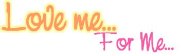 love me for me
