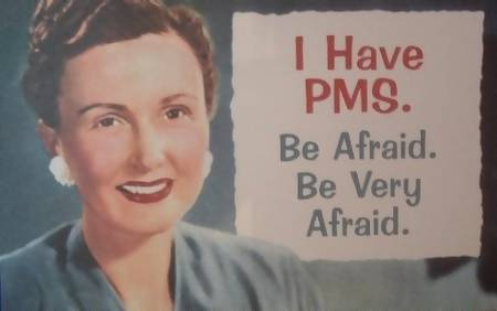 i have pms be afraid be very afraid