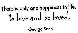 there is only one happiness in life to love and to be loved