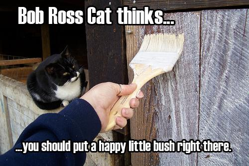 bob ross cat thinks you should put a happy little brush right there