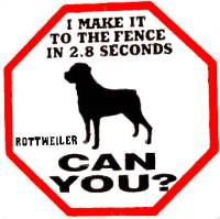 i make it to the fence in 2.8 seconds can you? rottreiler sign