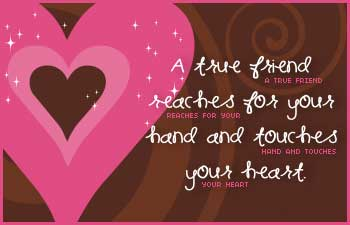 a true friend reaches for your hand and touches your heart