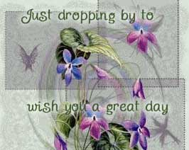 just dropping by to wish you a great day
