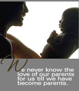 we never know the love of our parents for us til we have become parents