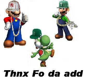 thanks for the add wigger mario wigger luigi and wigger yoshi
