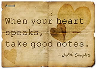 when your heart speaks take good notes