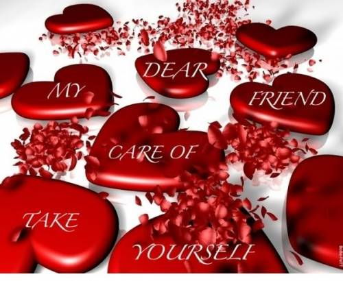 My dear friend take care of yourself