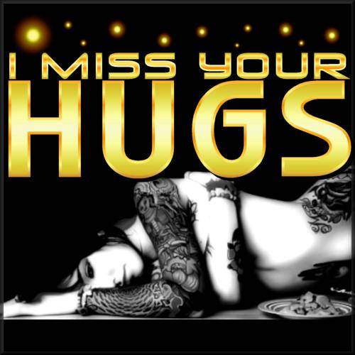I Miss Your Hugs
