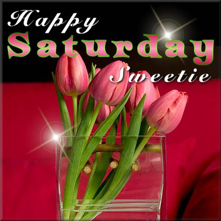 Happy Saturday Sweetie