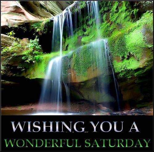 Wishing you a wonderful Saturday
