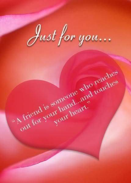 A friend is someone who reaches out for your hand and touches your heart
