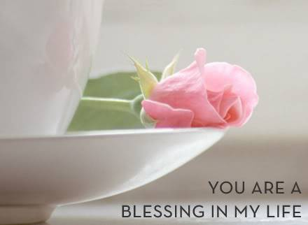 You are a blessing in my life