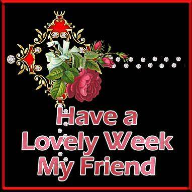 Have a Lovely Week My Friend