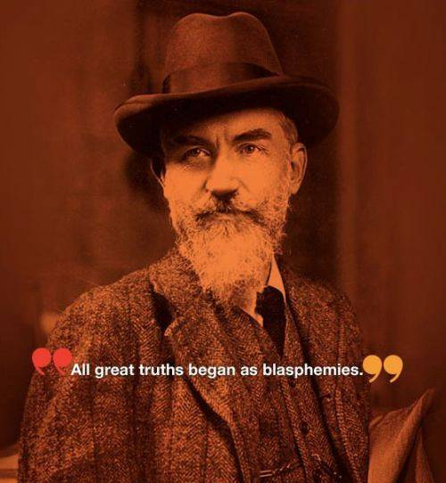 all great truths began as blasphemies