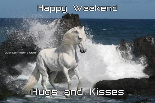 Happy Weekend Hugs and Kisses