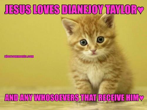 JESUS LOVES DIANEJOY TAYLOR♥ AND ANY WHOSOEVERS THAT RECEIVE HIM♥