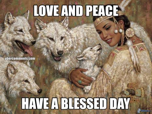 LOVE AND PEACE HAVE A BLESSED DAY