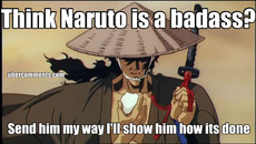 Think Naruto is a badass? Send him my way I'll show him how its done