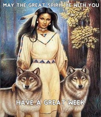 MAY THE GREAT SPIRIT BE WITH YOU HAVE A GREAT WEEK