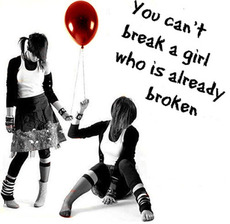 you can't break a girl who is already broken