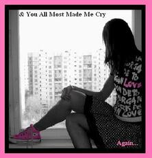 you almost made me cry
