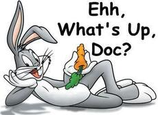 Whats up doc? Bugs Bunny