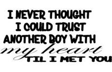 i never thought i could trust another boy with my heart til i met you