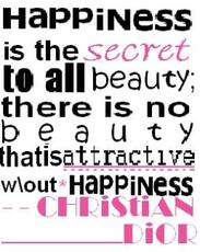 happiness is the secret to all beauty there is no beauty that is attractive without happiness
