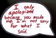i only apologized because you made me i'm not sorry for what i said