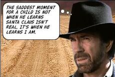chuck norris the saddest moment for a child is not when he learns santa claus isn't real it's when h