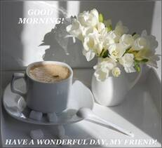 Good morning! Have a wonderful day my friend!